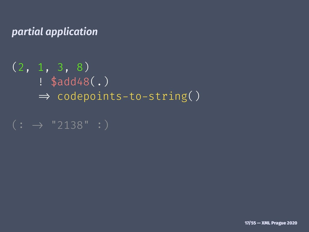 "partial application (2, 1, 3, 8) ! $add48(.) !""..."