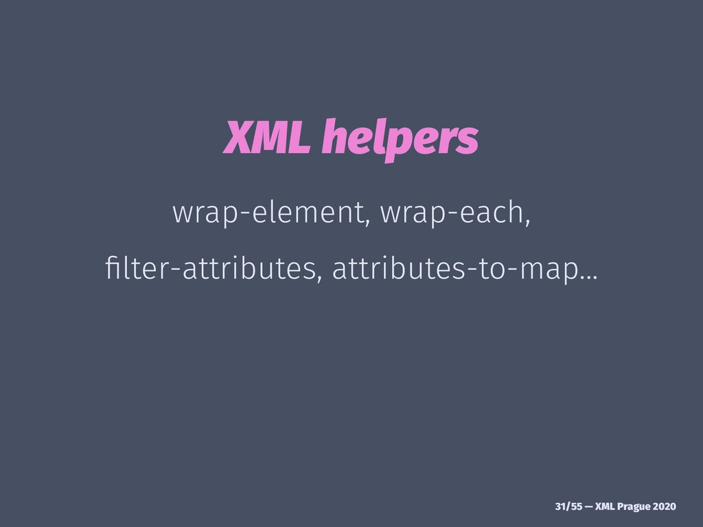 XML helpers wrap-element, wrap-each, filter-attr...