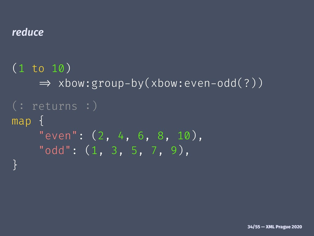 "reduce (1 to 10) !"" xbow:group-by(xbow:even-odd..."