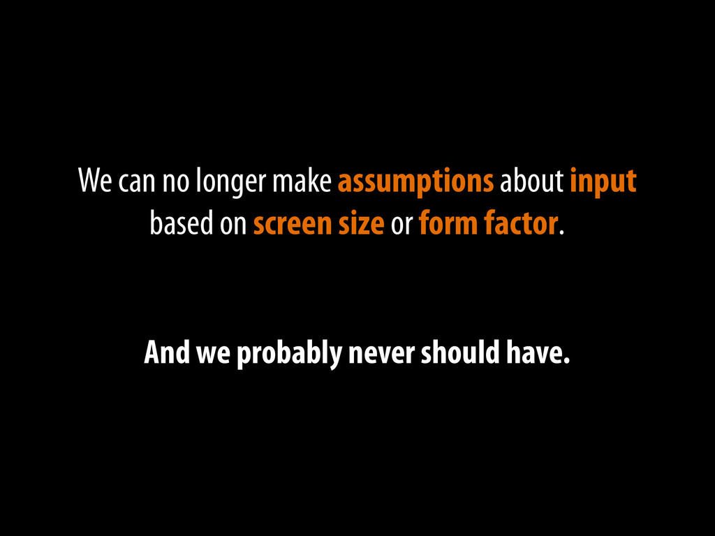We can no longer make assumptions about input b...