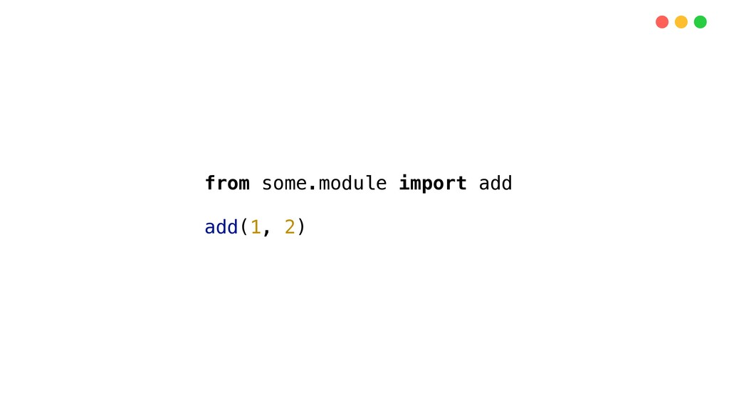 from some.module import add add(1, 2)
