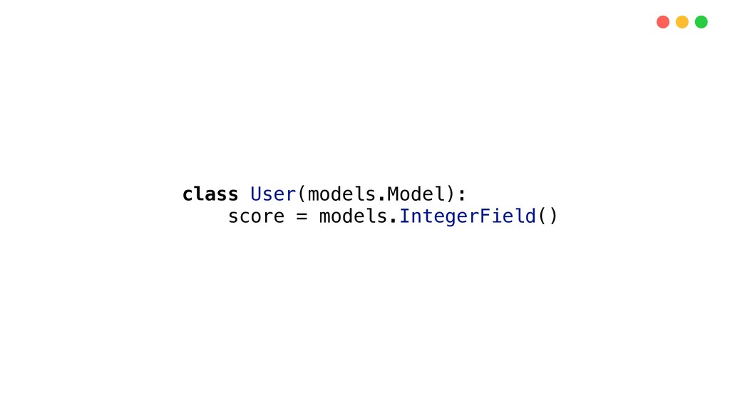 class User(models.Model): score = models.Intege...