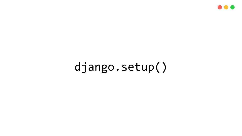 django.setup()