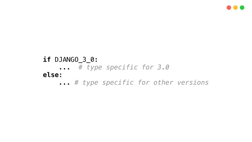 if DJANGO_3_0: ... # type specific for 3.0 else...