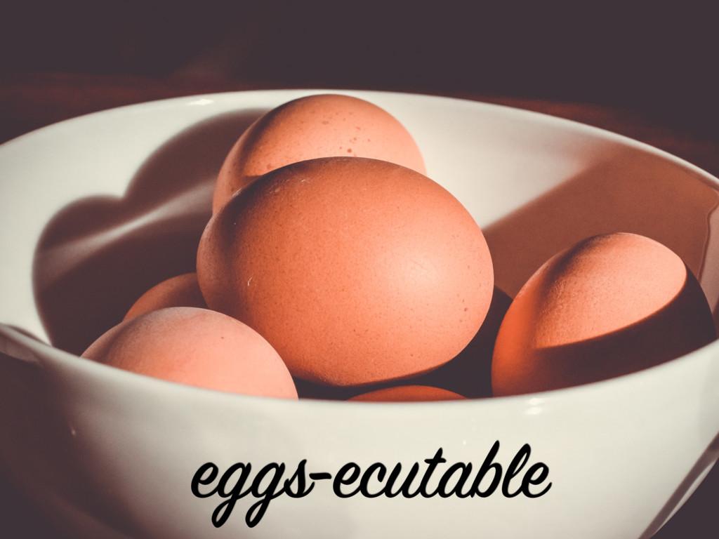 eggs-ecutable