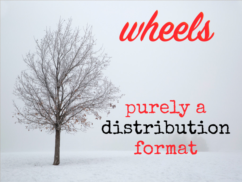 purely a distribution format wheels