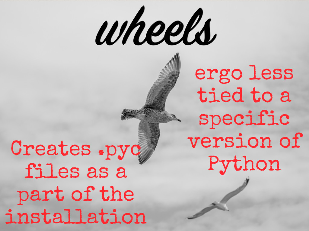 ergo less tied to a specific version of Python C...