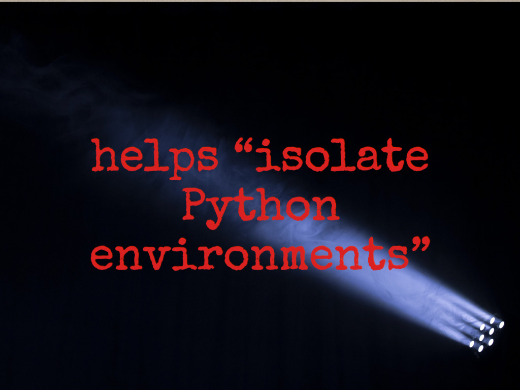 """helps """"isolate Python environments"""""""