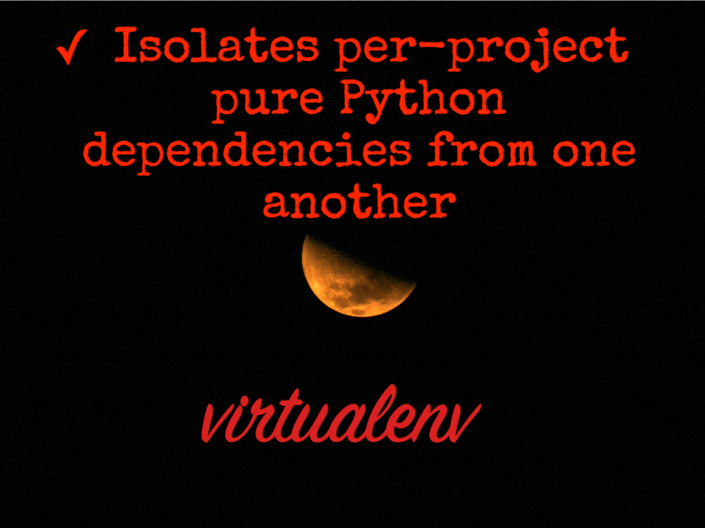 ✓ Isolates per-project pure Python dependencies...