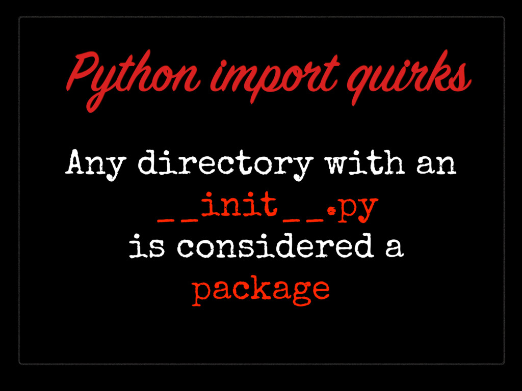 Any directory with an __init__.py is considered...