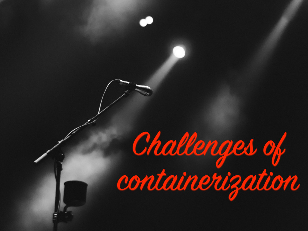 Challenges of containerization