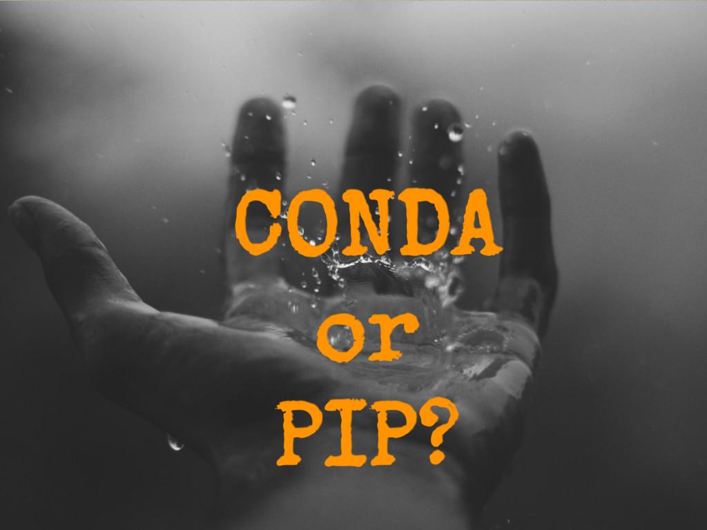 CONDA or PIP?