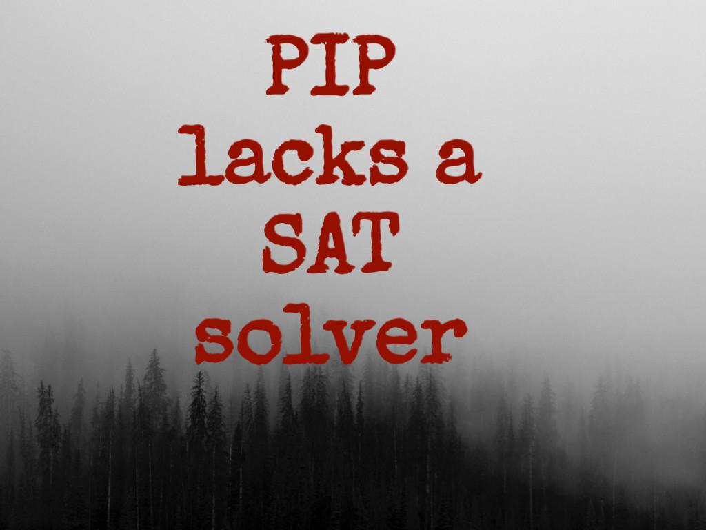 PIP lacks a SAT solver