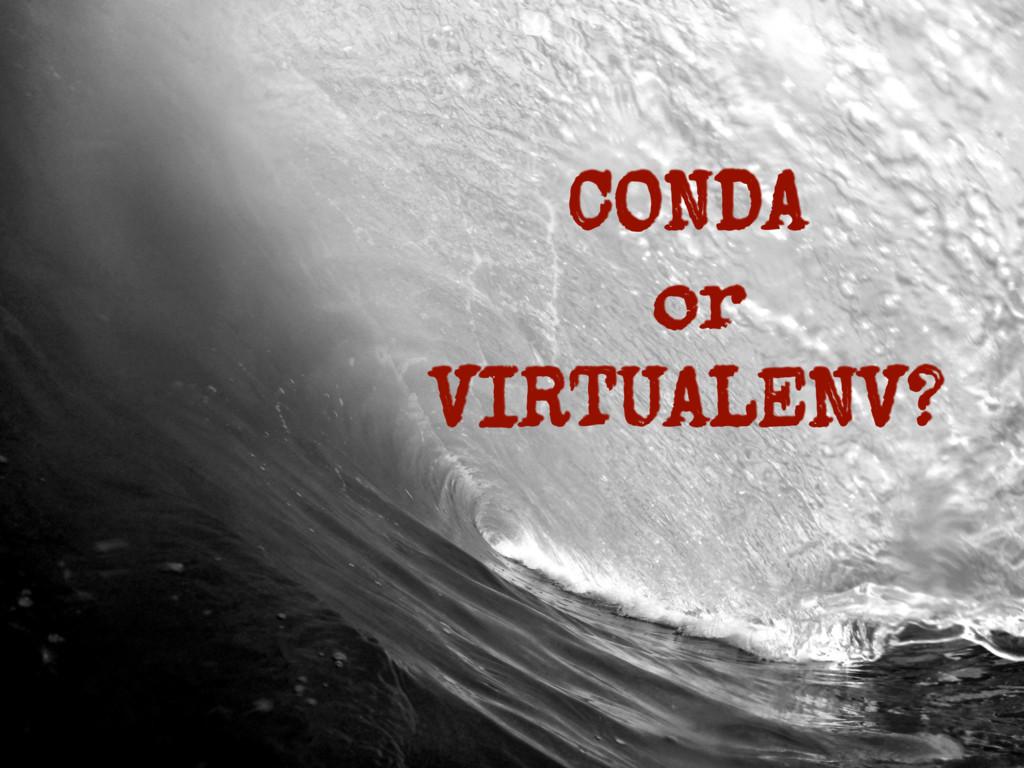 CONDA or VIRTUALENV?