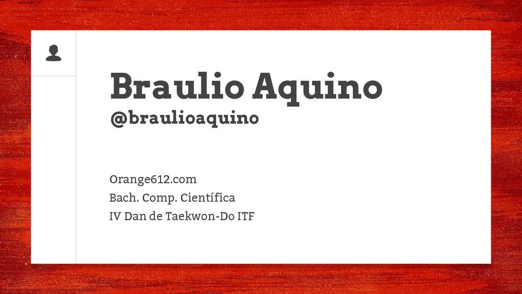 Braulio Aquino @braulioaquino Orange612.com Bac...