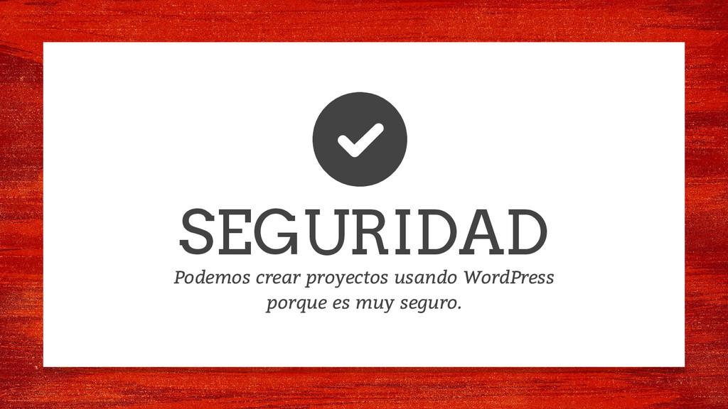 SEGURIDAD Podemos crear proyectos usando WordPr...