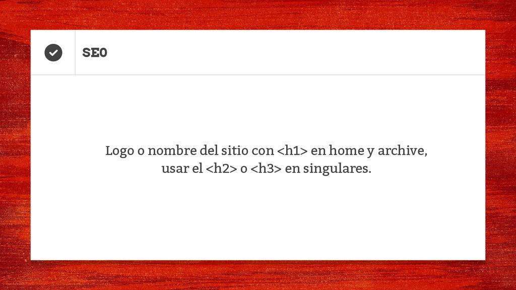 Logo o nombre del sitio con <h1> en home y arch...