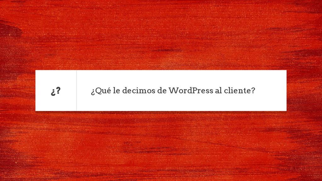 ¿Qué le decimos de WordPress al cliente? ¿?
