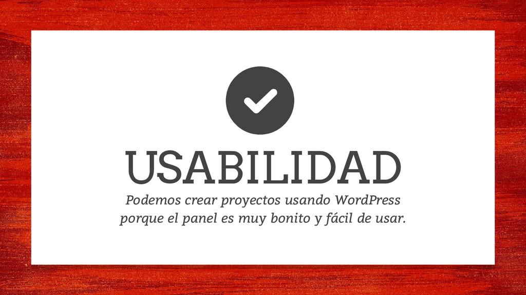USABILIDAD Podemos crear proyectos usando WordP...