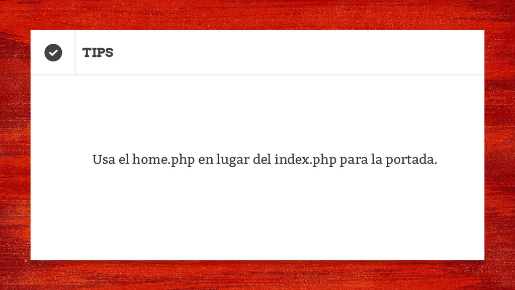 TIPS Usa el home.php en lugar del index.php par...