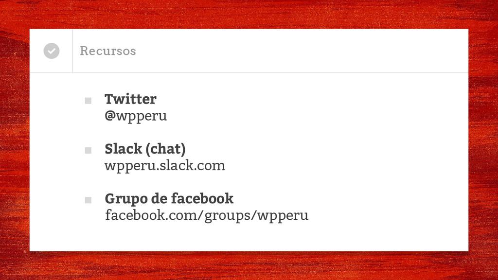 Recursos ■ Twitter @wpperu ■ Slack (chat) wpper...