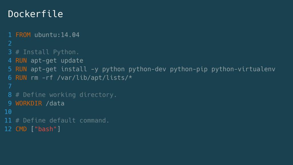 1 FROM ubuntu:14.04 2 3 # Install Python. 4 RUN...