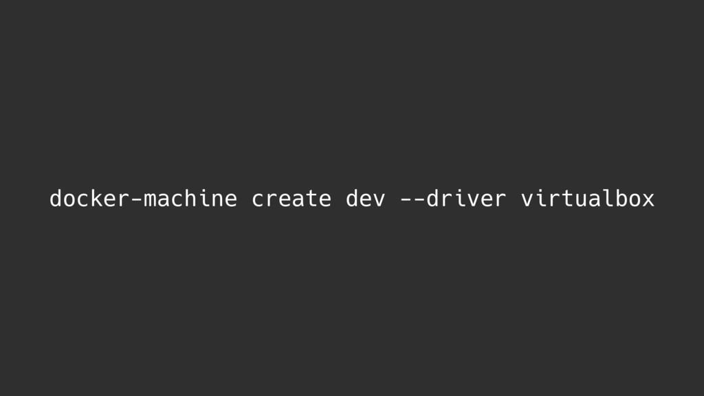 docker-machine create dev --driver virtualbox