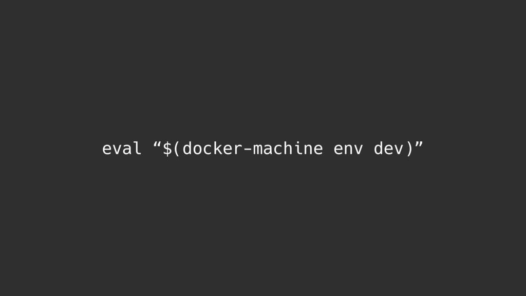"eval ""$(docker-machine env dev)"""