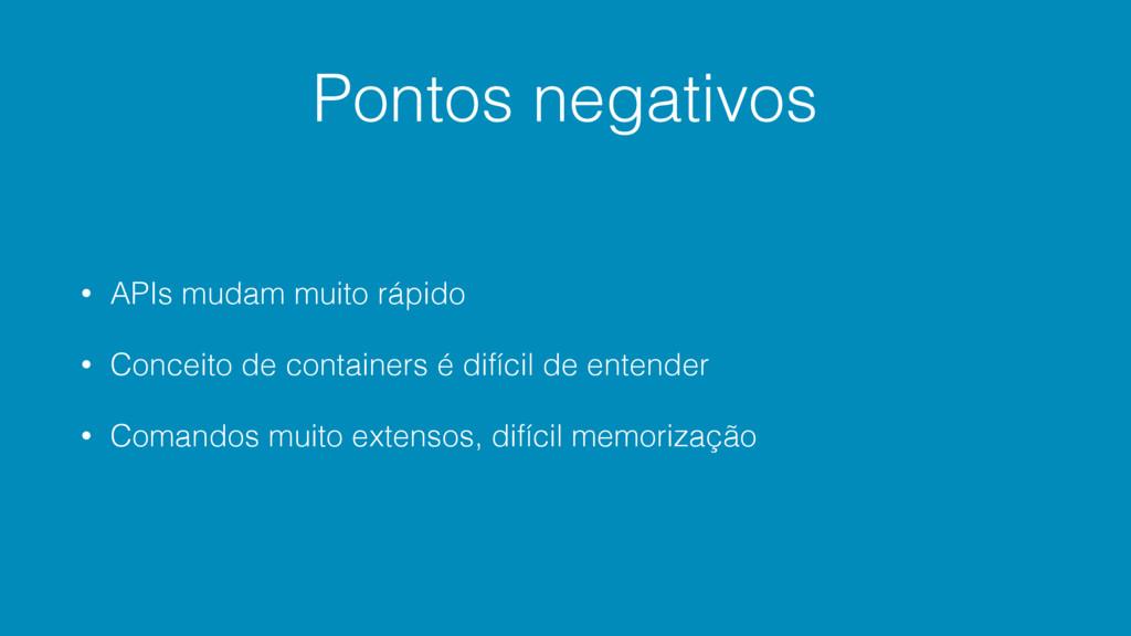 Pontos negativos • APIs mudam muito rápido • Co...