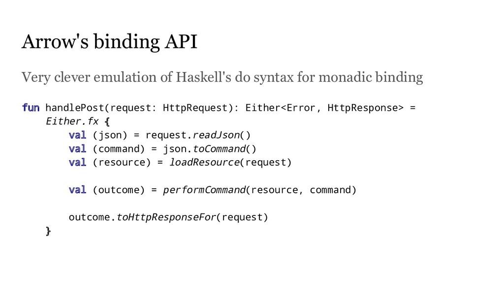 Arrow's binding API Very clever emulation of Ha...