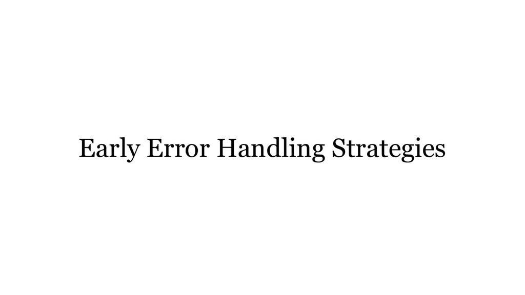 Early Error Handling Strategies