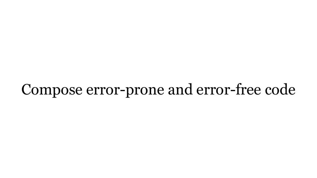 Compose error-prone and error-free code