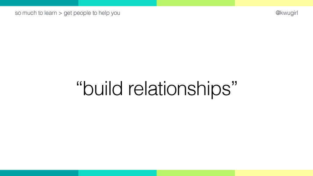 """@kwugirl """"build relationships"""" so much to learn..."""