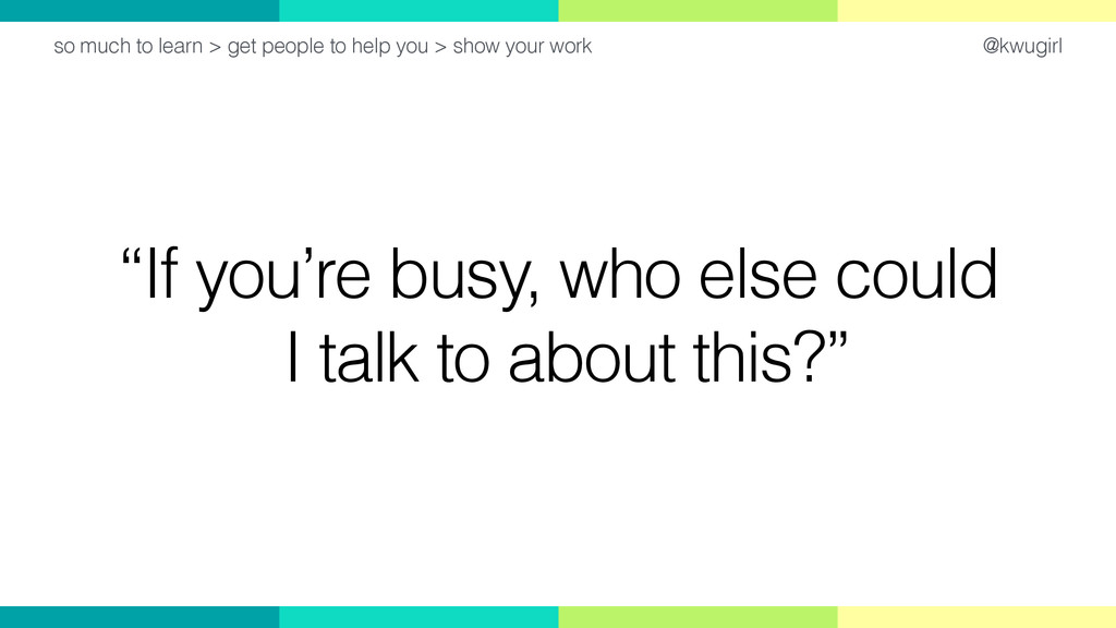 """@kwugirl """"If you're busy, who else could I talk..."""
