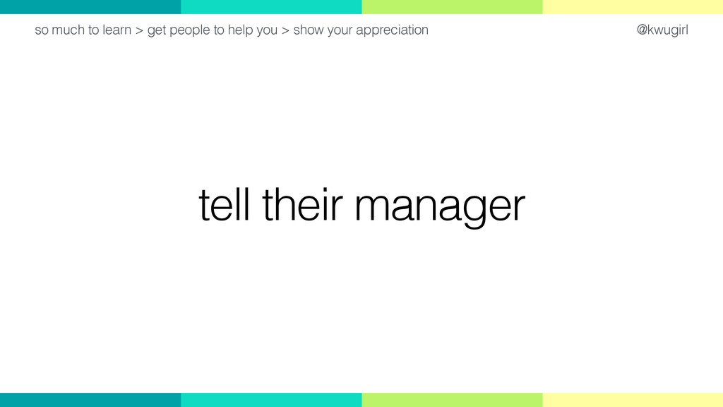 @kwugirl tell their manager so much to learn > ...