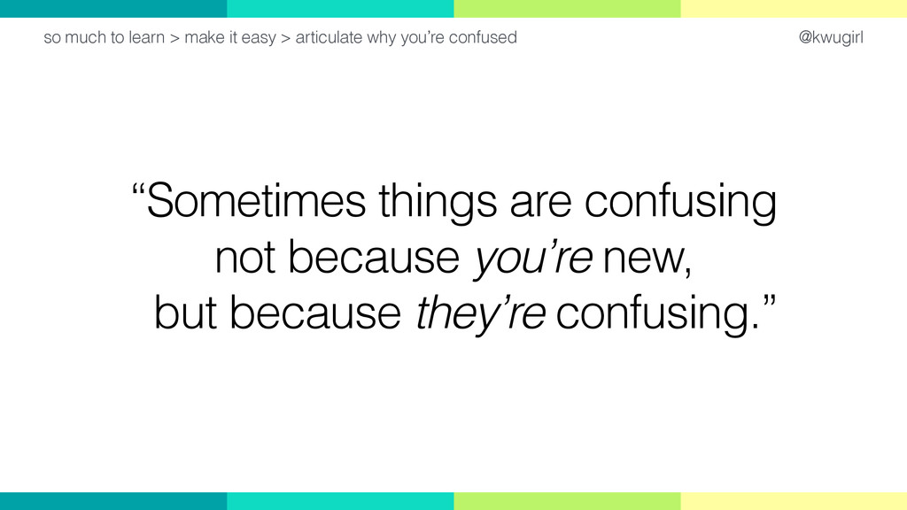 """@kwugirl """"Sometimes things are confusing not be..."""