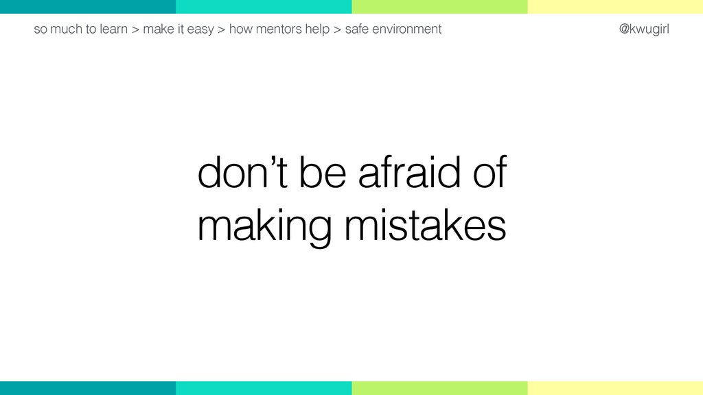 @kwugirl don't be afraid of making mistakes so ...
