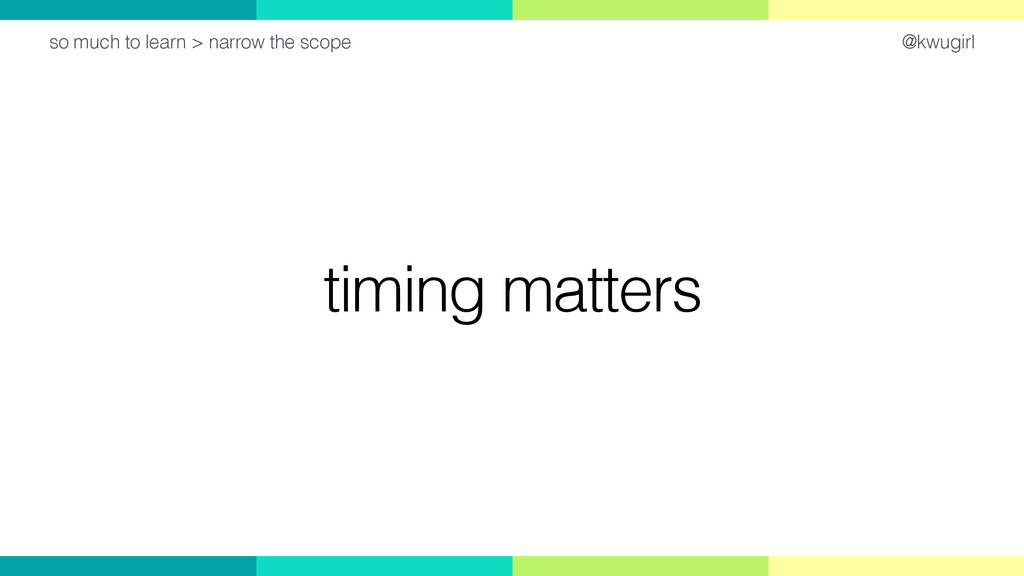 @kwugirl timing matters so much to learn > narr...