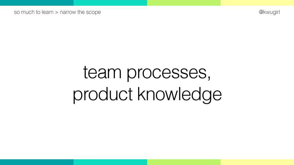 @kwugirl team processes, product knowledge so m...