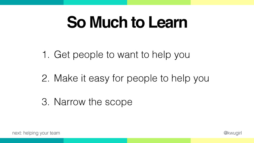 @kwugirl So Much to Learn 1. Get people to want...