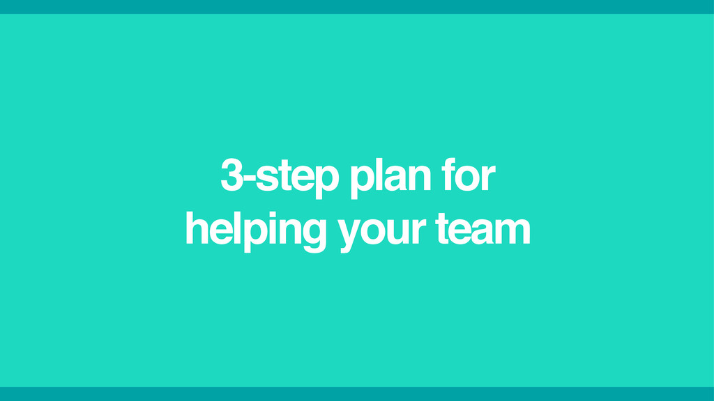 3-step plan for ! helping your team