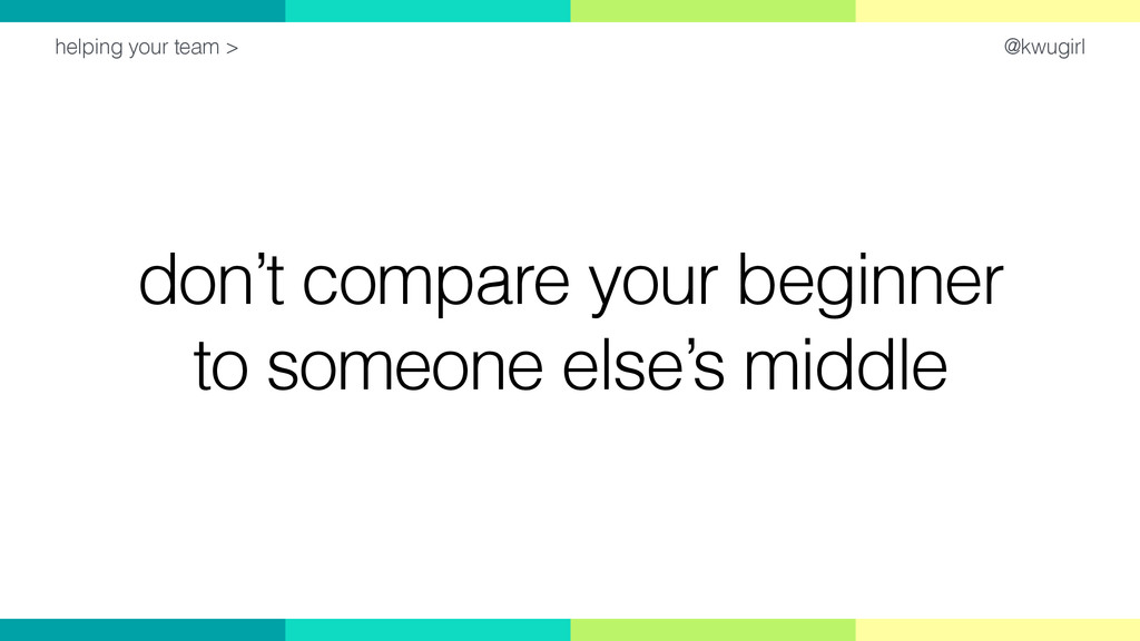 @kwugirl don't compare your beginner to someone...