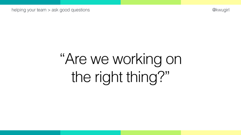 """@kwugirl """"Are we working on the right thing?"""" h..."""