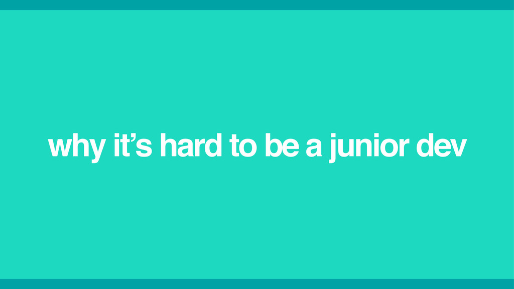 why it's hard to be a junior dev