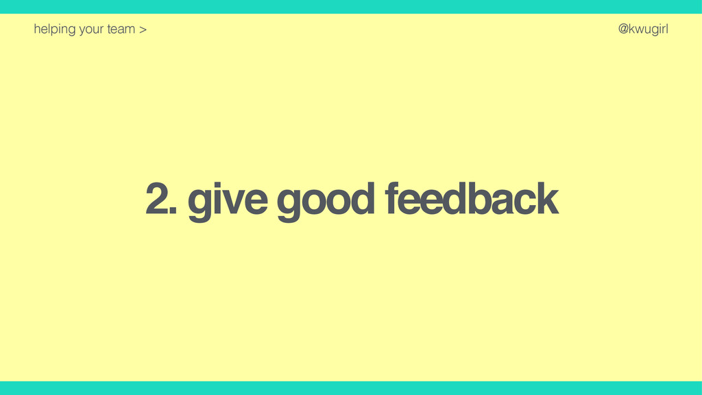 @kwugirl 2. give good feedback helping your tea...