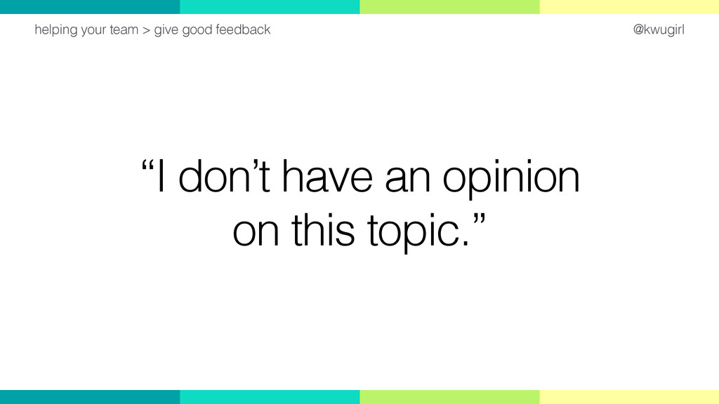 """@kwugirl """"I don't have an opinion on this topic..."""