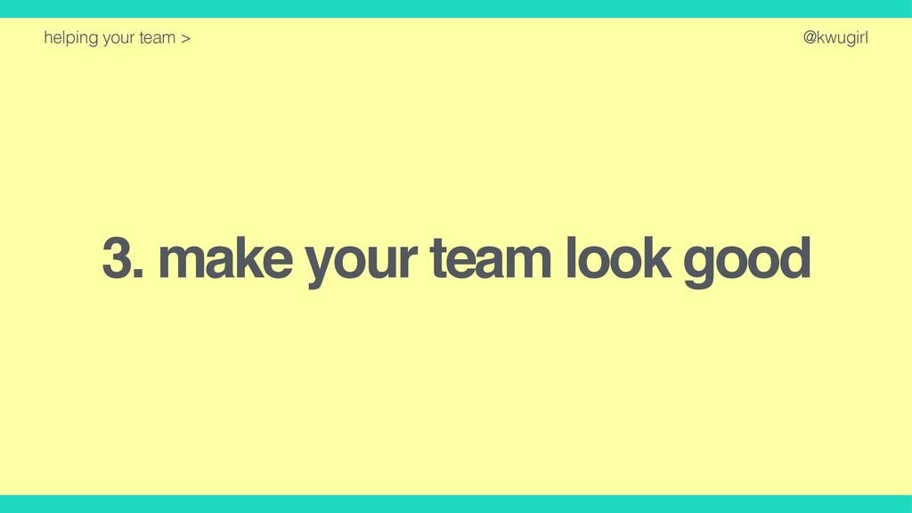 @kwugirl 3. make your team look good helping yo...