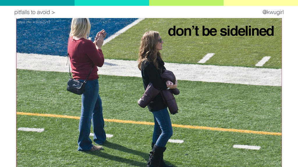 @kwugirl pitfalls to avoid > don't be sidelined...