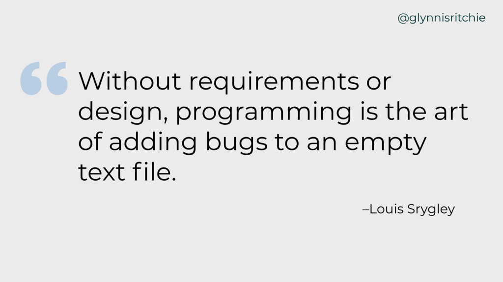 Without requirements or design, programming is ...