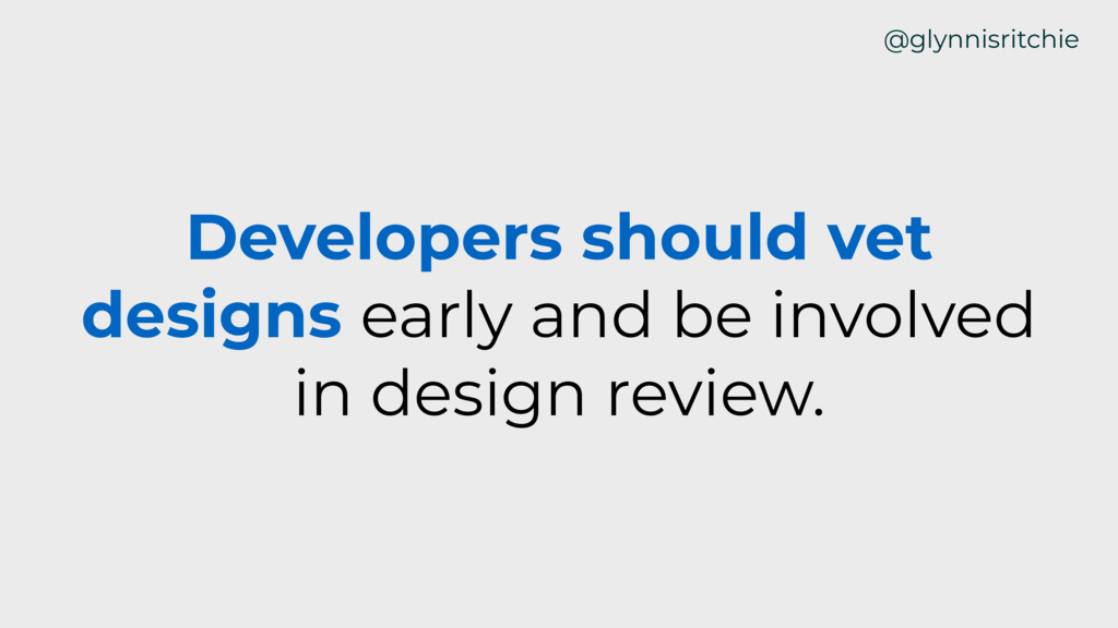 Developers should vet designs early and be invo...